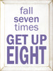 Wood Sign - Fall Seven Times Get Up Eight