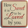 Wood Sign - How Sweet It Is To Be Loved By You