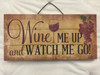"Wine Me Up and Watch Me Go! Hanging Wood 12"" Sign"