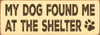 Wood Sign - My Dog Found Me At The Shelter