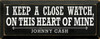 Wood Sign - I Keep A Close Watch On This Heart Of Mine. - Johnny Cash