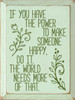 Wood Sign - If You Have The Power To Make Someone Happy, Do It. The World ...