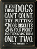 Wood Sign - If You Think Dogs Can't Count, Try Putting 3 Dog Biscuits In Your Pocke...
