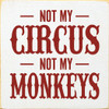 Cute Wood Sign - Not My Circus, Not My Monkeys