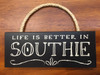Life Is Better In Southie Wood Sign 10in. x 4in.