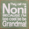 Wood Sign - They Call Me Noni Because I'm Too Cool To Be Grandma!
