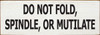 Wood Sign - Do Not Fold, Spindle, Or Mutilate