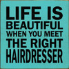 Cute Wood Sign - Life Is Beautiful When You Meet The Right Hairdresser
