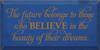 CUSTOM The Future Belongs To Those Who Believe 9x18