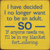 """I Have Decided I No Longer Want To Be An Adult SO....7""""x 7"""" Wood sign"""