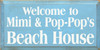 CUSTOM Welcome to Mimi & Pop-Pop's Beach House 9x18