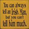 """You Can Always Tell An Irish Man But... 7""""x 7"""" Wood Sign"""