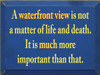 A Waterfront View Is Not A Matter Of Life And Death. It Is Much More Important Than That.