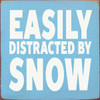 Wood Sign - Easily Distracted By Snow