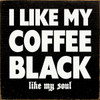 Wood Sign - I Like My Coffee Black - Like My Soul