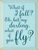 Wood Sign - What If I Fall? Oh, But My Darling, What If You Fly?