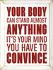 Wood Sign - Your Body Can Stand Almost Anything - It's Your Mind You ...