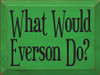 CUSTOM What Would Everson Do? 9x12