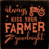 CUSTOM Always Kiss Your Farmer Goodnight 7x7