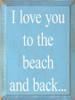 CUSTOM I love you to the beach and back... 9x12