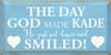 CUSTOM The Day God Made Kade... 9x18
