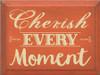 CUSTOM Cherish Every Moment 9x12