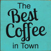 CUSTOM The Best Coffee In Town 7x7