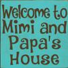 CUSTOM Welcome To Mimi and Papa's House 7x7
