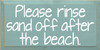 CUSTOM Please Rinse Sand Off After The Beach 9x18 Wood Sign