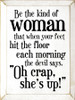 """WHITE - Be the kind of woman that when your feet hit the floor each morning the devil says, """"Oh crap, she's up!"""" Wood Sign"""