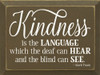 Kindness Is The Language Which The Deaf Can Hear And...Wooden Sign