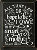All That I Am, Or Hope To Be, I Owe To My Angel Mother... Wooden Sign