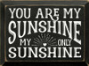 Black - You Are My Sunshine, My Only Sunshine Wooden Sign
