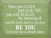 Be you. Everyone Else Is Already Taken...Wooden Sign