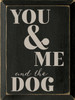 Wood Sign - You & Me and the Dog
