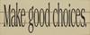 Make Good Choices (Wood Slat Sign)