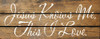 Jesus Knows Me, This I Love. (Wood Slat Sign)