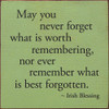 May You Never Forget What Is Worth Remembering... Wooden Sign