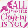 All I Want For Christmas Is You Wooden Sign