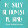 Be Silly. Be Honest. Be Kind. Wooden Sign