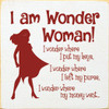 I Am Wonder Woman! I Wonder Where I Put My Keys.. Wooden Sign