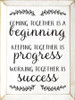 Coming together is a beginning, keeping together is progress... Wooden Sign