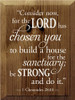 """9x12 Walnut Stain board with White text Wood Sign  1 Chronicles 28:10 """"Consider now, for the Lord has chosen you to build a house for the sanctuary; be strong and do it."""""""
