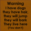 7x7 Caramel board with Black text Wood Sign Warning I have dogs they have hair, they will jump they will bark They live here (You don't)