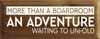 7x18 Walnut Stain board with White text Wood Sign MORE THAN A BOARDROOM AN ADVENTURE WAITING TO UNFOLD