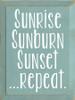 9x12 Sea Blue board with white text   CUSTOM Sunrise Sunset Sunburn Repeat  9x12 Wood Painted Sign