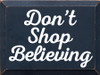 9x12 Navy Blue board with White text Wood Sign Don't Shop Believing
