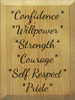9x12 Butternut Stain board with Black text  *Confidence* *Willpower* *Strength* *Courage* *Self Respect* *Pride*