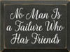 9x12 Charcoal board with White text  no man is a failure who has friends