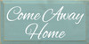 9x18 Sea Blue board with White text  Come Away Home